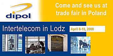 IP CCTV - the Systems of Today and Tomorrow - DIPOL at Intertelecom trade fair in Lodz, Poland: April 8 - 10, 2008