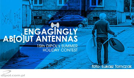 Engagingly about Antennas - 15th DIPOL's Summer Holiday Contest 2016